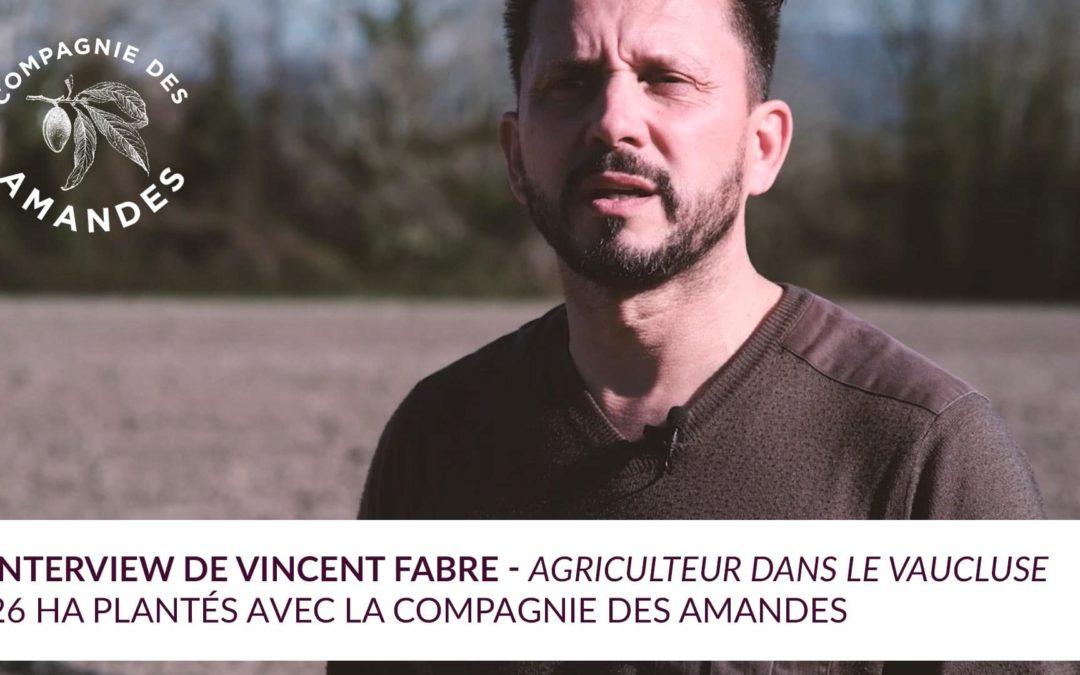 Découvrez l'interview de Vincent Fabre, agriculteur partenaire de la Compagnie des Amandes
